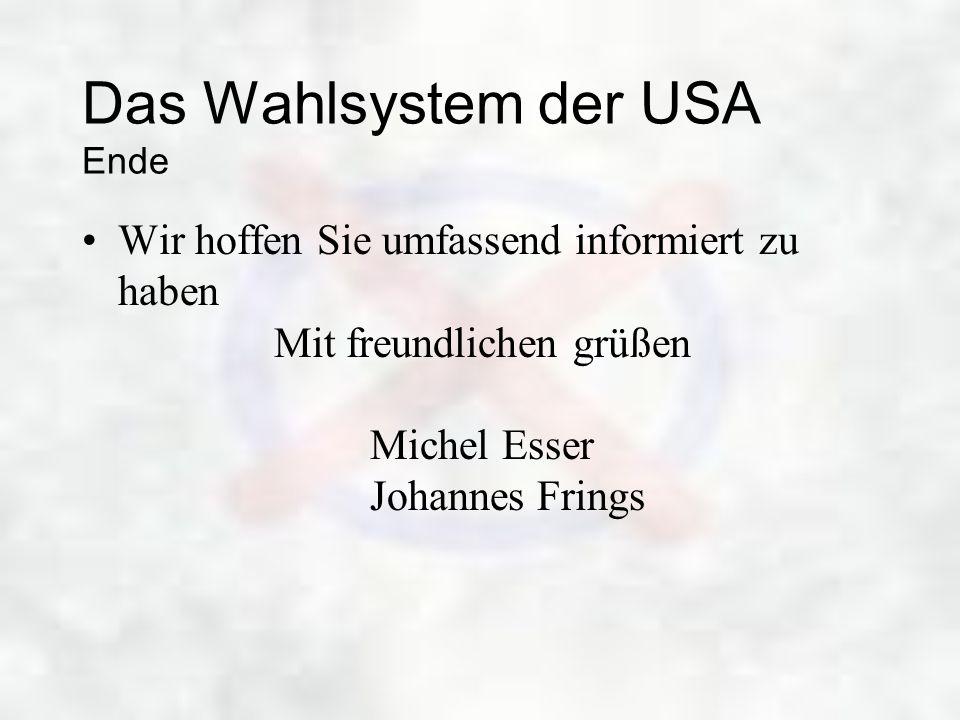 Das Wahlsystem der USA Ende Wir hoffen Sie umfassend informiert zu haben Mit freundlichen grüßen Michel Esser Johannes Frings