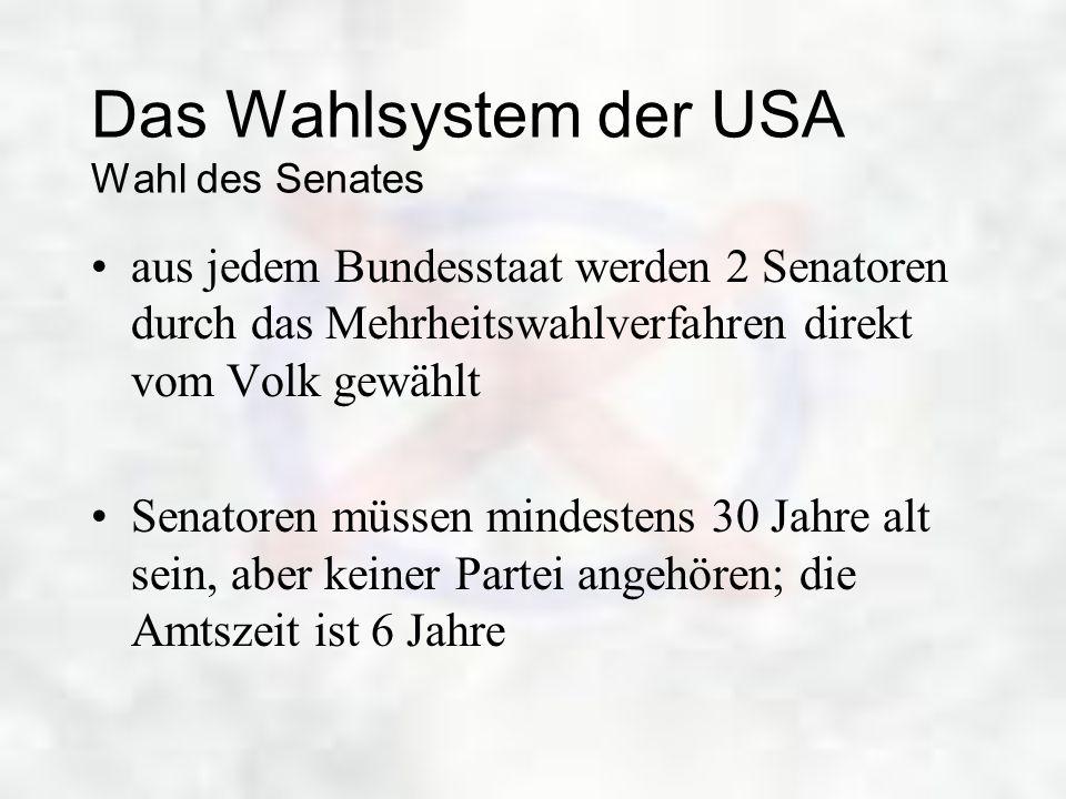 Das Wahlsystem der USA Wahl des Senates aus jedem Bundesstaat werden 2 Senatoren durch das Mehrheitswahlverfahren direkt vom Volk gewählt Senatoren mü