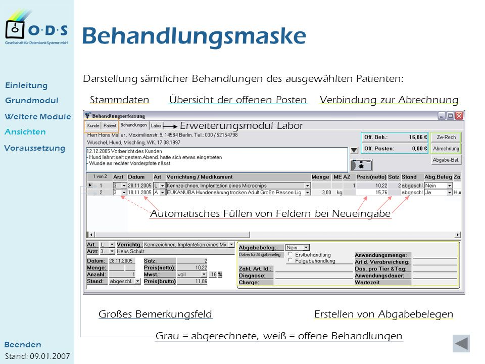 Grundmodul Weitere Module Ansichten Behandlungsmaske Darstellung sämtlicher Behandlungen des ausgewählten Patienten: StammdatenÜbersicht der offenen P
