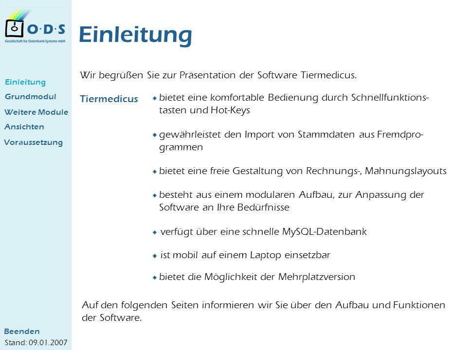 Einleitung Stand: 09.01.2007 Wir begrüßen Sie zur Präsentation der Software Tiermedicus. Auf den folgenden Seiten informieren wir Sie über den Aufbau