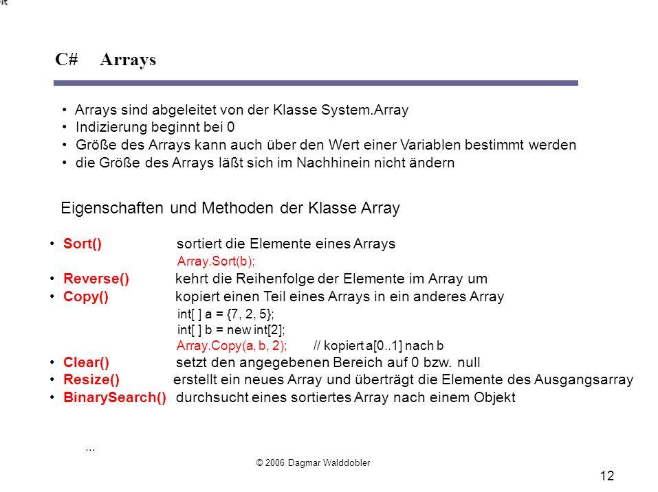 Arrays sind abgeleitet von der Klasse System.Array Indizierung beginnt bei 0 Größe des Arrays kann auch über den Wert einer Variablen bestimmt werden