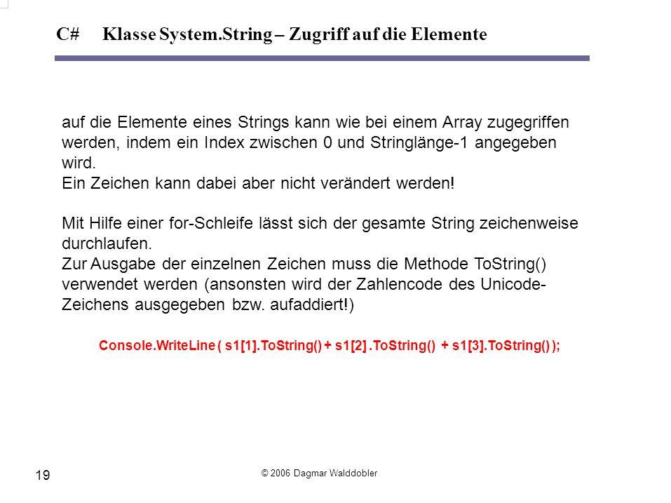 auf die Elemente eines Strings kann wie bei einem Array zugegriffen werden, indem ein Index zwischen 0 und Stringlänge-1 angegeben wird. Ein Zeichen k