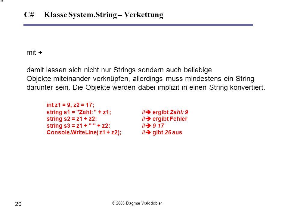 mit + damit lassen sich nicht nur Strings sondern auch beliebige Objekte miteinander verknüpfen, allerdings muss mindestens ein String darunter sein.