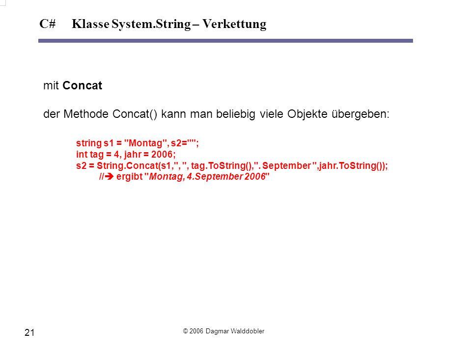 mit Concat der Methode Concat() kann man beliebig viele Objekte übergeben: string s1 =