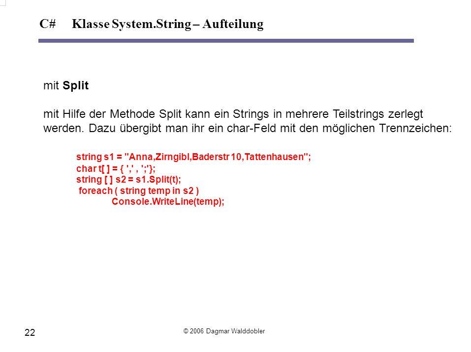 mit Split mit Hilfe der Methode Split kann ein Strings in mehrere Teilstrings zerlegt werden. Dazu übergibt man ihr ein char-Feld mit den möglichen Tr