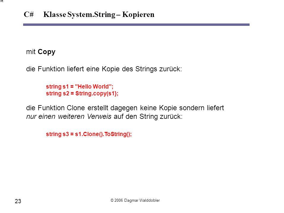 mit Copy die Funktion liefert eine Kopie des Strings zurück: string s1 =