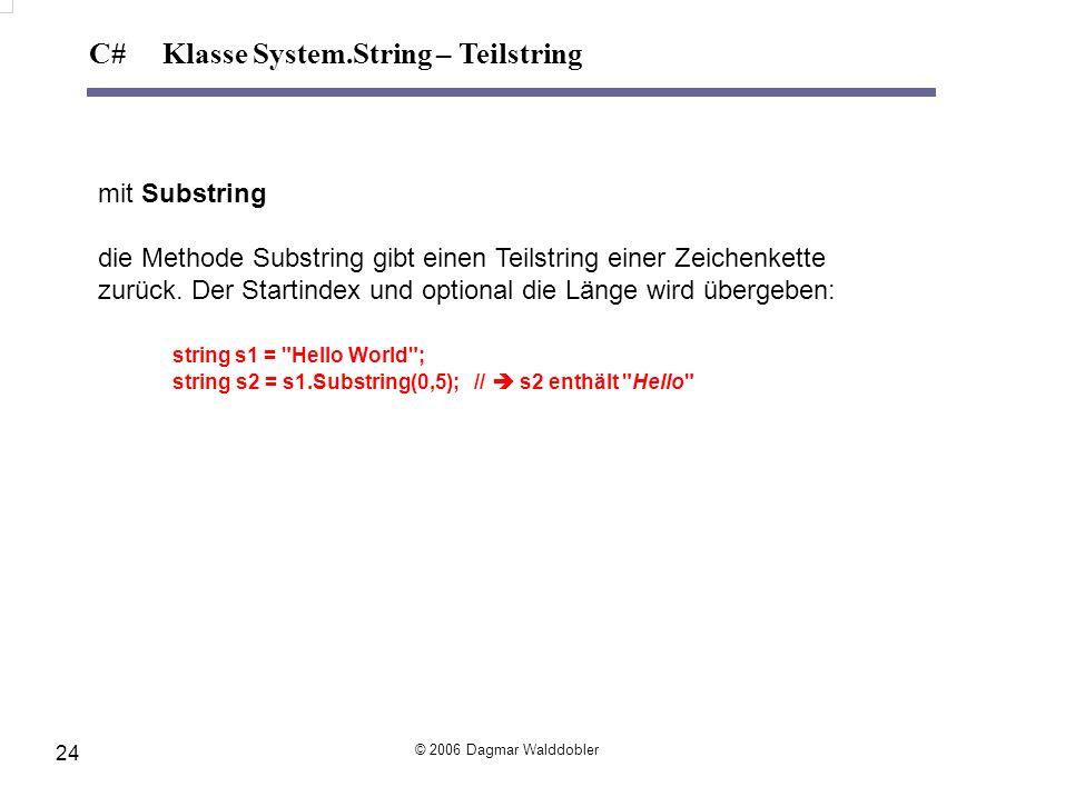 mit Substring die Methode Substring gibt einen Teilstring einer Zeichenkette zurück. Der Startindex und optional die Länge wird übergeben: string s1 =