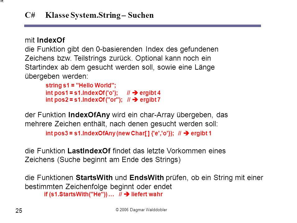 mit IndexOf die Funktion gibt den 0-basierenden Index des gefundenen Zeichens bzw. Teilstrings zurück. Optional kann noch ein Startindex ab dem gesuch