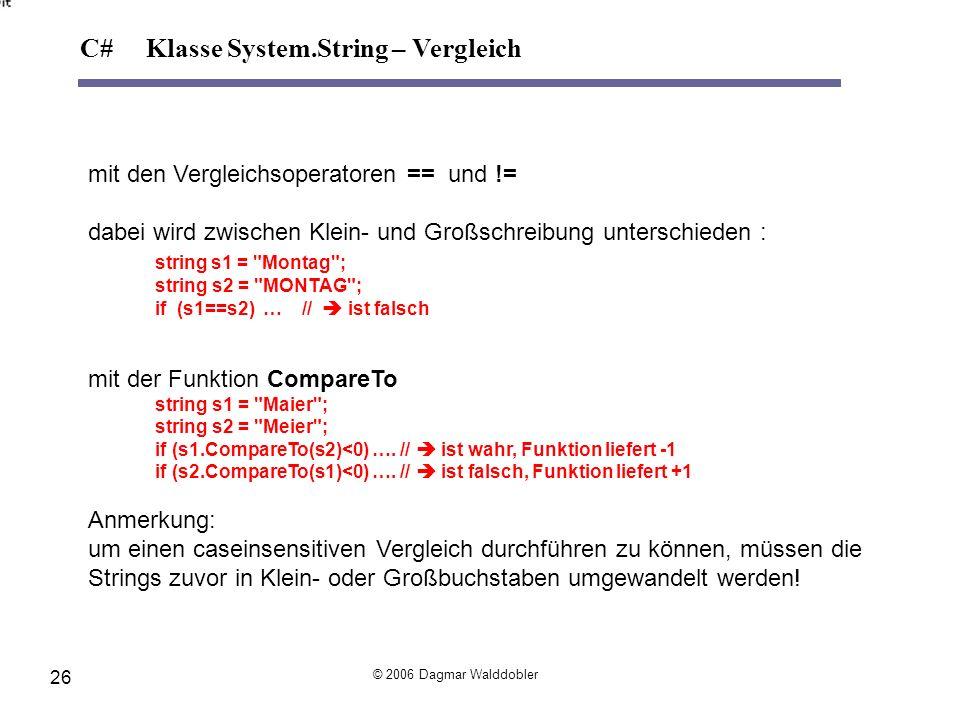 mit den Vergleichsoperatoren == und != dabei wird zwischen Klein- und Großschreibung unterschieden : string s1 =