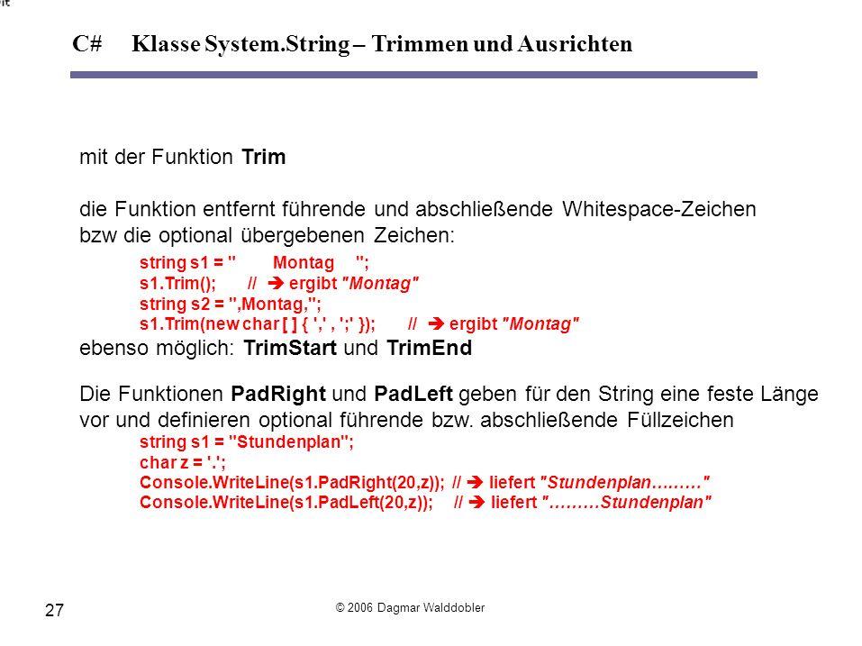 mit der Funktion Trim die Funktion entfernt führende und abschließende Whitespace-Zeichen bzw die optional übergebenen Zeichen: string s1 =