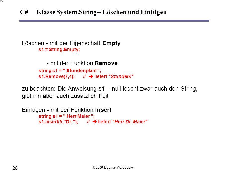 Löschen - mit der Eigenschaft Empty s1 = String.Empty; - mit der Funktion Remove: string s1 =