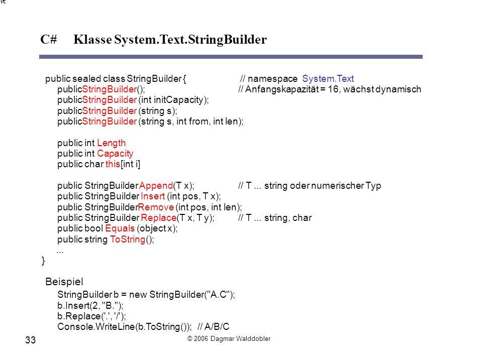 public sealed class StringBuilder { // namespace System.Text publicStringBuilder();// Anfangskapazität = 16, wächst dynamisch publicStringBuilder (int