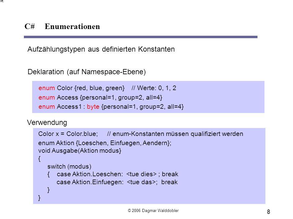 Aufzählungstypen aus definierten Konstanten Deklaration (auf Namespace-Ebene) enumColor {red, blue, green}// Werte: 0, 1, 2 enumAccess {personal=1, gr