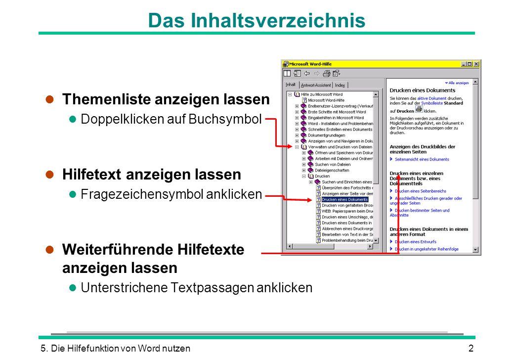 5. Die Hilfefunktion von Word nutzen2 Das Inhaltsverzeichnis l Themenliste anzeigen lassen l Doppelklicken auf Buchsymbol l Hilfetext anzeigen lassen