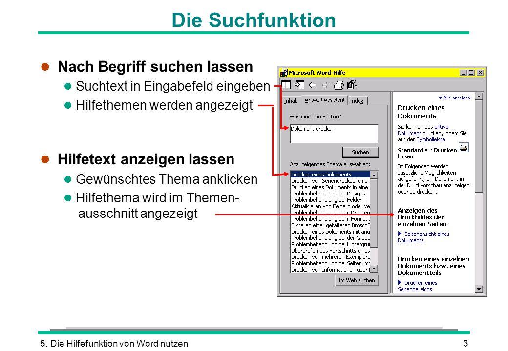 5. Die Hilfefunktion von Word nutzen3 Die Suchfunktion l Nach Begriff suchen lassen l Suchtext in Eingabefeld eingeben l Hilfethemen werden angezeigt