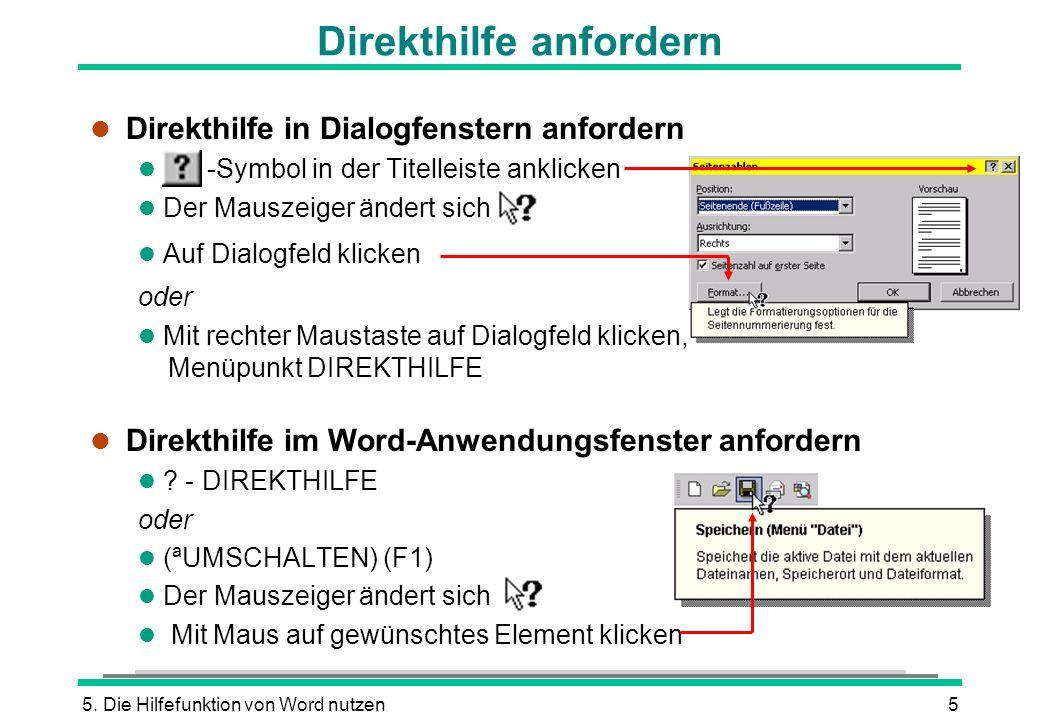 5. Die Hilfefunktion von Word nutzen5 Direkthilfe anfordern l Direkthilfe in Dialogfenstern anfordern l -Symbol in der Titelleiste anklicken l Der Mau