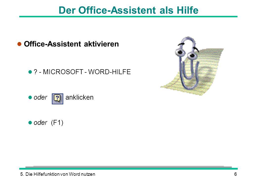5. Die Hilfefunktion von Word nutzen6 Der Office-Assistent als Hilfe l Office-Assistent aktivieren l ? - MICROSOFT - WORD-HILFE l oder anklicken oder