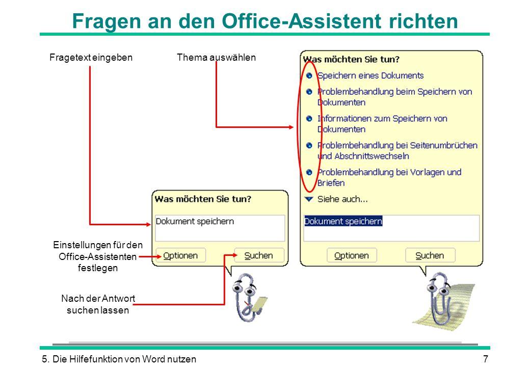 5. Die Hilfefunktion von Word nutzen7 Fragen an den Office-Assistent richten Fragetext eingeben Nach der Antwort suchen lassen Einstellungen für den O