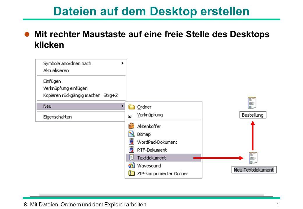 8. Mit Dateien, Ordnern und dem Explorer arbeiten1 Dateien auf dem Desktop erstellen l Mit rechter Maustaste auf eine freie Stelle des Desktops klicke