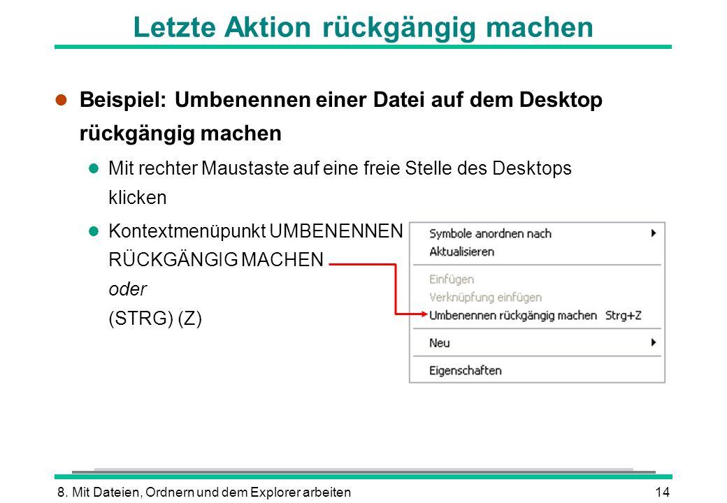 8. Mit Dateien, Ordnern und dem Explorer arbeiten14 Letzte Aktion rückgängig machen l Beispiel: Umbenennen einer Datei auf dem Desktop rückgängig mach