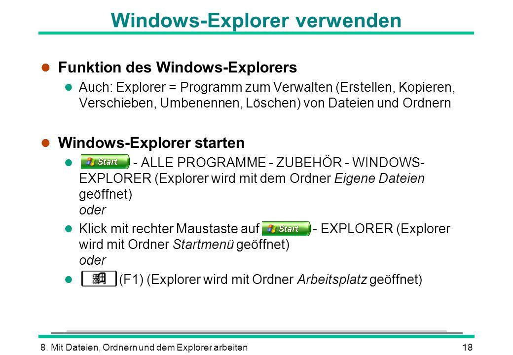 8. Mit Dateien, Ordnern und dem Explorer arbeiten18 Windows-Explorer verwenden l Funktion des Windows-Explorers l Auch: Explorer = Programm zum Verwal