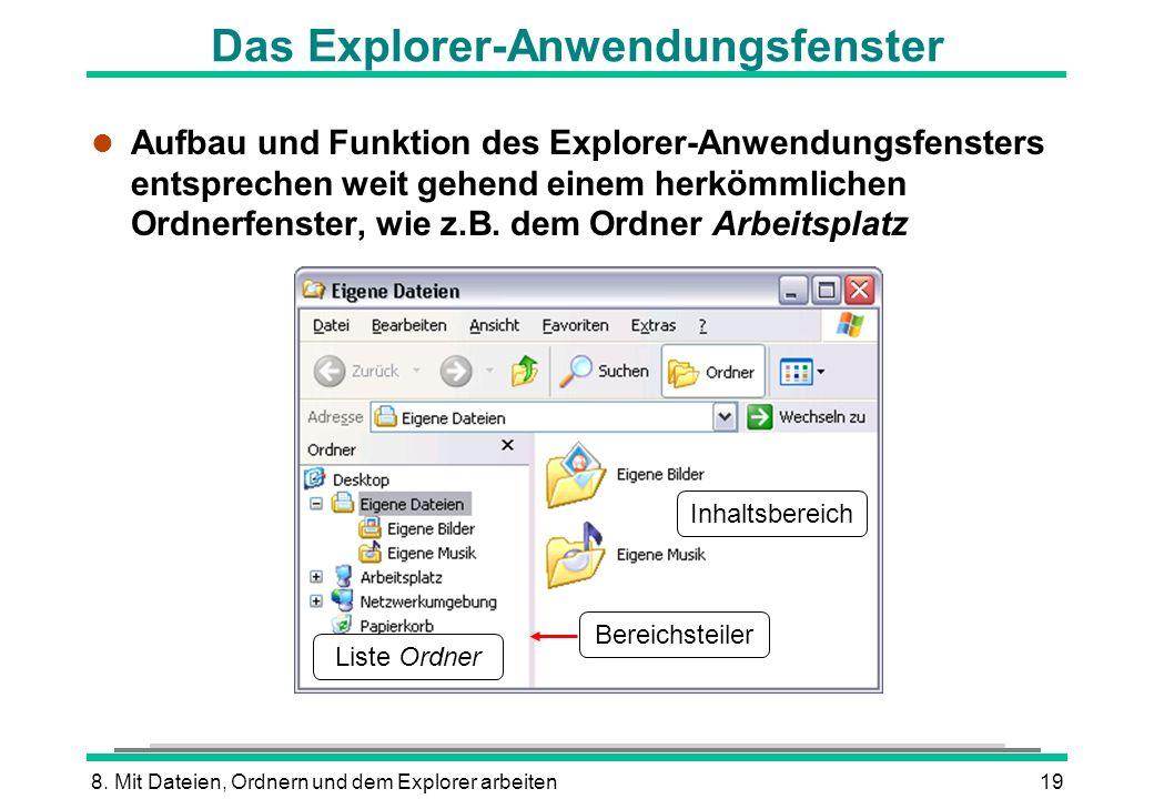 8. Mit Dateien, Ordnern und dem Explorer arbeiten19 Das Explorer-Anwendungsfenster l Aufbau und Funktion des Explorer-Anwendungsfensters entsprechen w