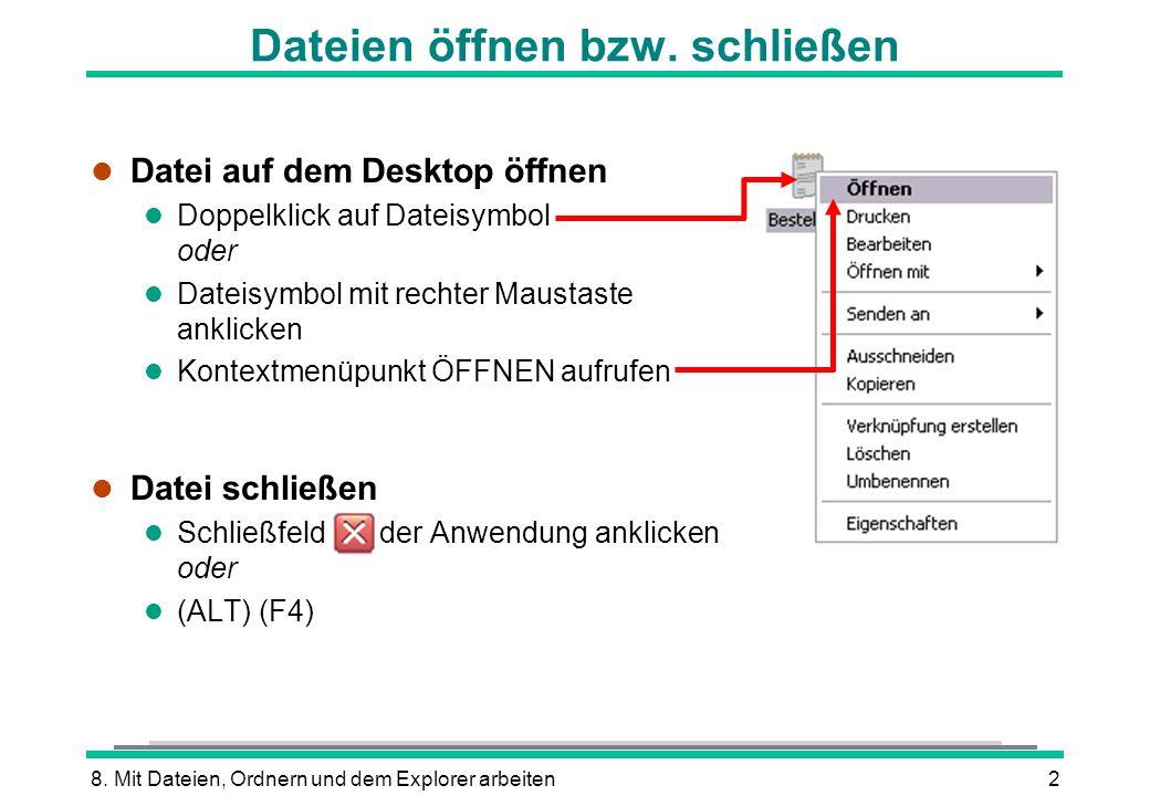 8. Mit Dateien, Ordnern und dem Explorer arbeiten2 Dateien öffnen bzw. schließen l Datei auf dem Desktop öffnen l Doppelklick auf Dateisymbol oder l D
