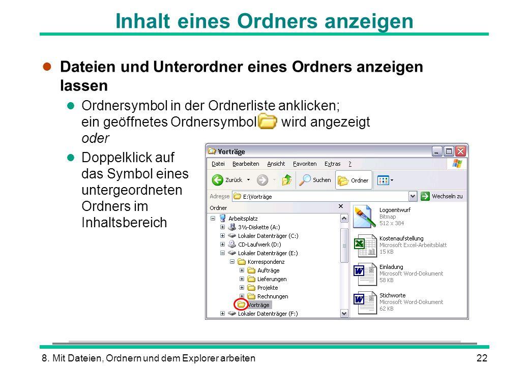 8. Mit Dateien, Ordnern und dem Explorer arbeiten22 Inhalt eines Ordners anzeigen l Dateien und Unterordner eines Ordners anzeigen lassen l Ordnersymb