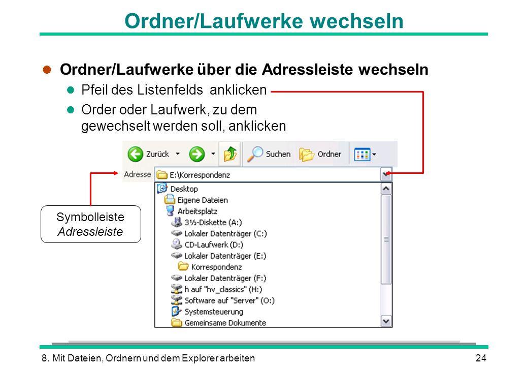 8. Mit Dateien, Ordnern und dem Explorer arbeiten24 Ordner/Laufwerke wechseln l Ordner/Laufwerke über die Adressleiste wechseln l Pfeil des Listenfeld