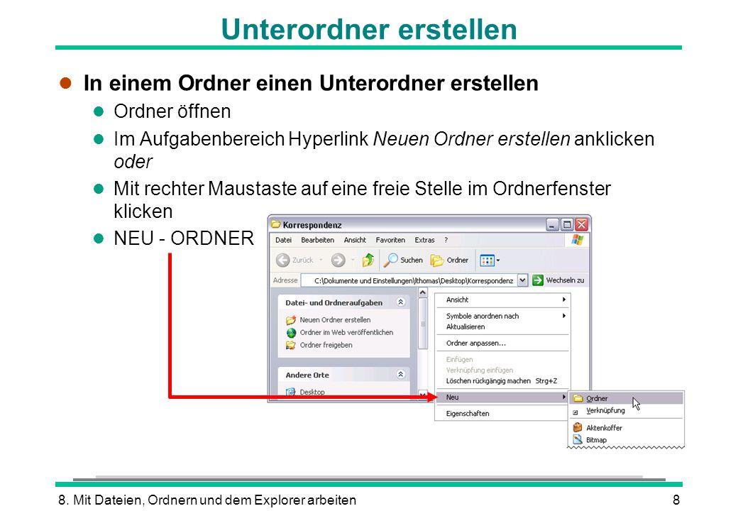 8. Mit Dateien, Ordnern und dem Explorer arbeiten8 Unterordner erstellen l In einem Ordner einen Unterordner erstellen l Ordner öffnen l Im Aufgabenbe