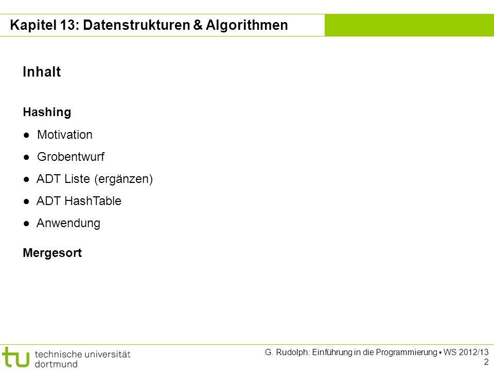 Kapitel 13 G. Rudolph: Einführung in die Programmierung WS 2012/13 23 Fallstudien = 2