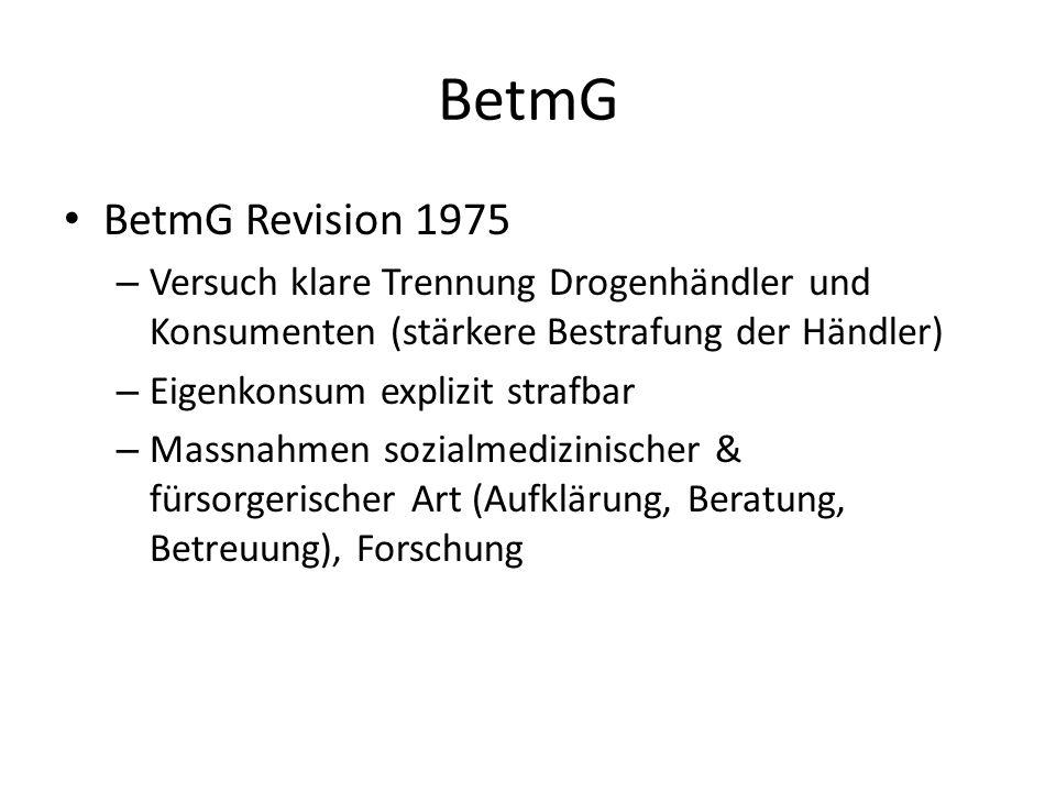 BetmG BetmG Revision 1975 – Versuch klare Trennung Drogenhändler und Konsumenten (stärkere Bestrafung der Händler) – Eigenkonsum explizit strafbar – M