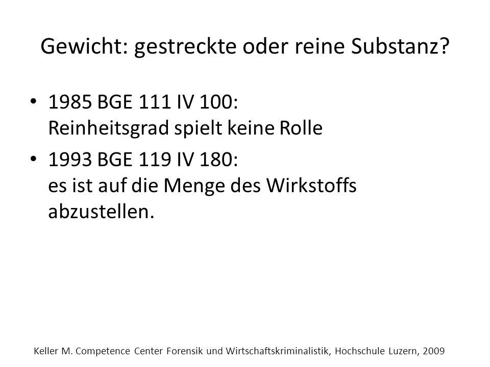 Gewicht: gestreckte oder reine Substanz? 1985 BGE 111 IV 100: Reinheitsgrad spielt keine Rolle 1993 BGE 119 IV 180: es ist auf die Menge des Wirkstoff
