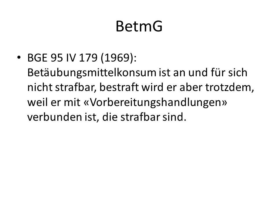BetmG BGE 95 IV 179 (1969): Betäubungsmittelkonsum ist an und für sich nicht strafbar, bestraft wird er aber trotzdem, weil er mit «Vorbereitungshandl