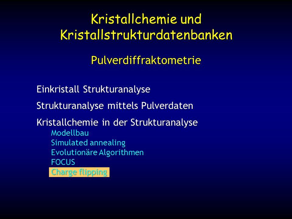 Kristallchemie und Kristallstrukturdatenbanken Pulverdiffraktometrie Einkristall Strukturanalyse Strukturanalyse mittels Pulverdaten Kristallchemie in