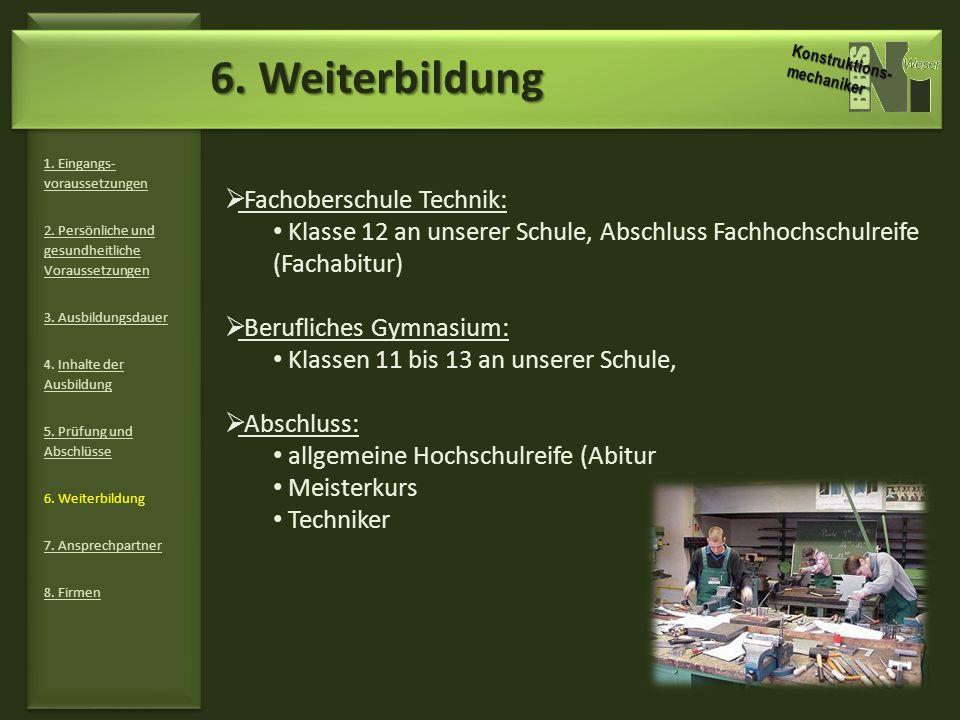 6. Weiterbildung 1. Eingangs- voraussetzungen 2. Persönliche und gesundheitliche Voraussetzungen 3. Ausbildungsdauer 4. Inhalte der Ausbildung 5. Prüf