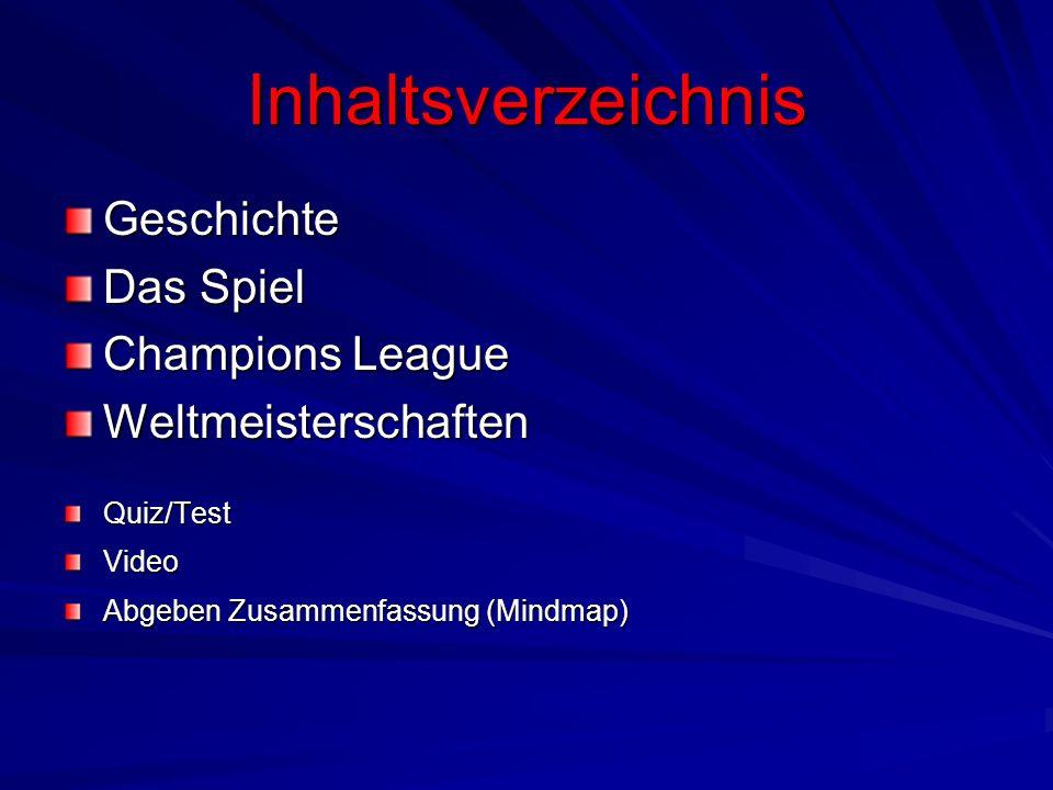 Inhaltsverzeichnis Geschichte Das Spiel Champions League WeltmeisterschaftenQuiz/TestVideo Abgeben Zusammenfassung (Mindmap)