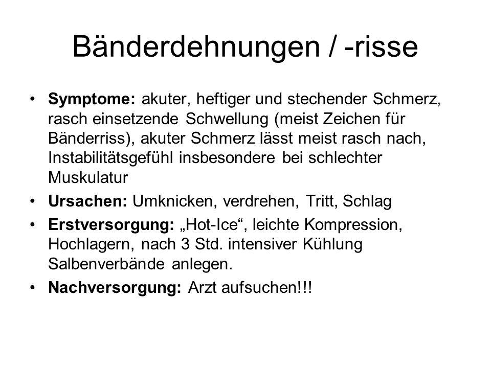 Bänderdehnungen / -risse Symptome: akuter, heftiger und stechender Schmerz, rasch einsetzende Schwellung (meist Zeichen für Bänderriss), akuter Schmer