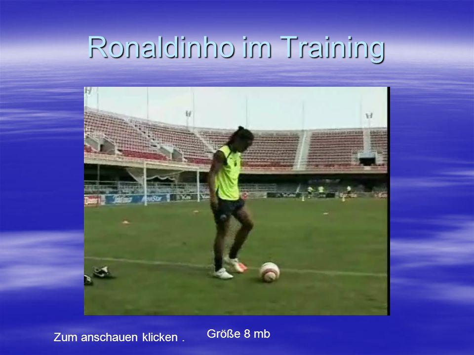 Ronaldinho im Training Zum anschauen klicken. Größe 8 mb