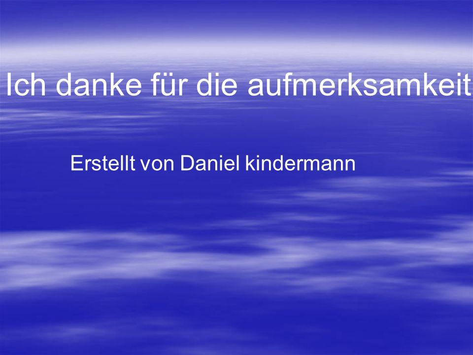 Ich danke für die aufmerksamkeit Erstellt von Daniel kindermann