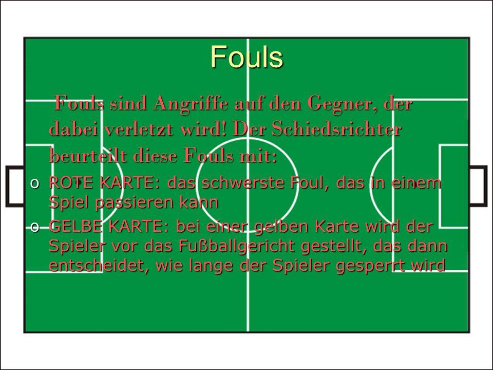 Fouls Fouls sind Angriffe auf den Gegner, der dabei verletzt wird.