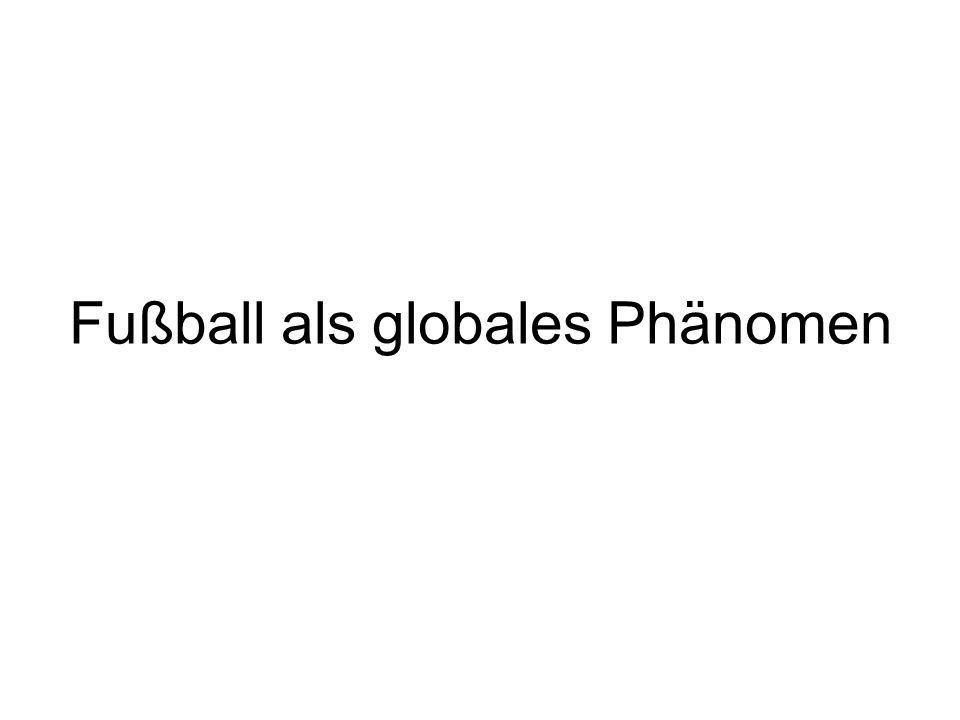 Fußball als globales Phänomen