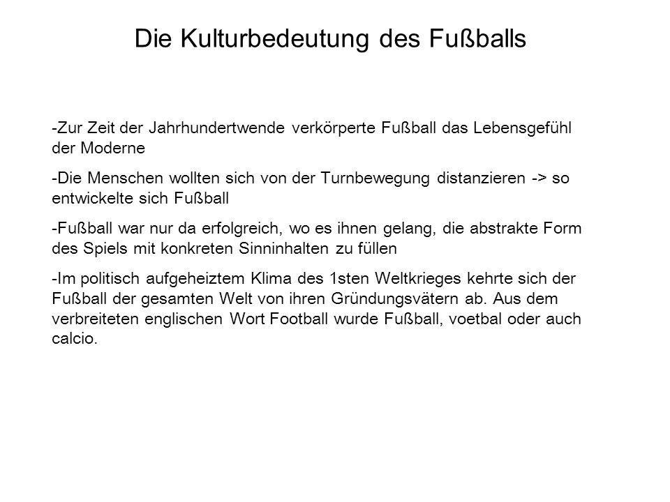 Die Kulturbedeutung des Fußballs -Zur Zeit der Jahrhundertwende verkörperte Fußball das Lebensgefühl der Moderne -Die Menschen wollten sich von der Tu