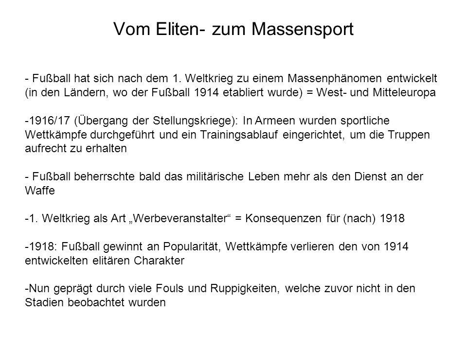 Vom Eliten- zum Massensport - Fußball hat sich nach dem 1. Weltkrieg zu einem Massenphänomen entwickelt (in den Ländern, wo der Fußball 1914 etabliert