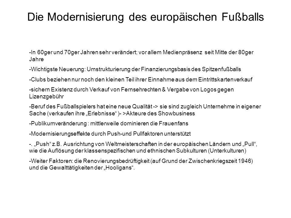Die Modernisierung des europäischen Fußballs -In 60ger und 70ger Jahren sehr verändert; vor allem Medienpräsenz seit Mitte der 80ger Jahre -Wichtigste