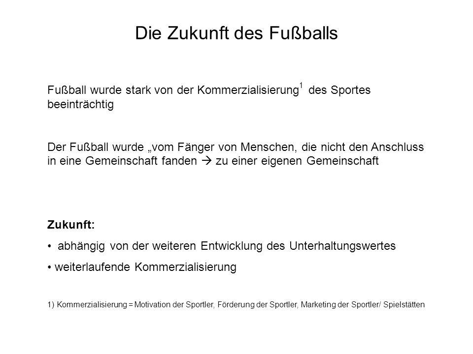 Die Zukunft des Fußballs Fußball wurde stark von der Kommerzialisierung 1 des Sportes beeinträchtig Der Fußball wurde vom Fänger von Menschen, die nic