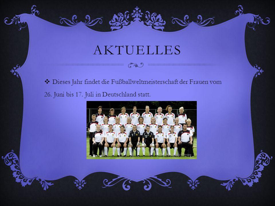 AKTUELLES Dieses Jahr findet die Fußballweltmeisterschaft der Frauen vom 26. Juni bis 17. Juli in Deutschland statt.