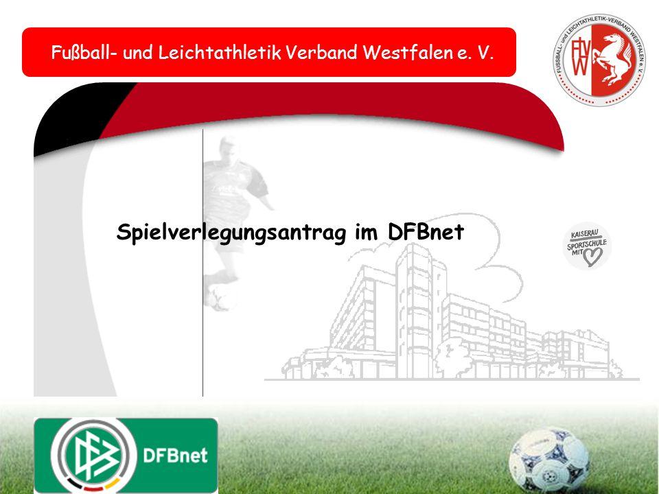 Fußball- und Leichtathletik Verband Westfalen e. V. Spielverlegungsantrag im DFBnet