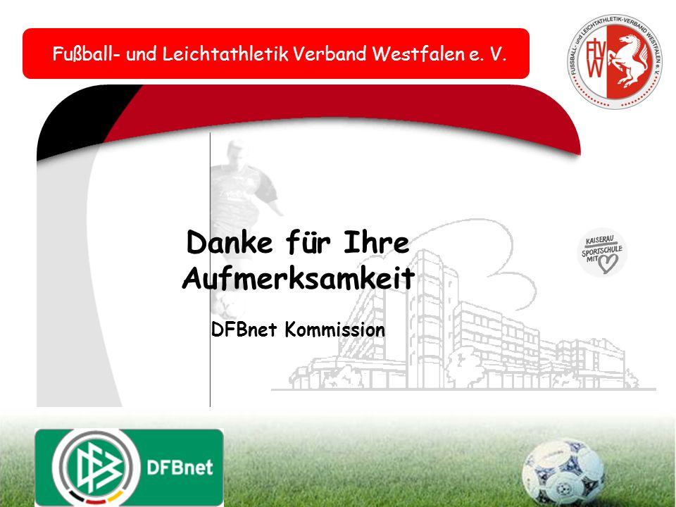 Fußball- und Leichtathletik Verband Westfalen e. V. Danke für Ihre Aufmerksamkeit DFBnet Kommission