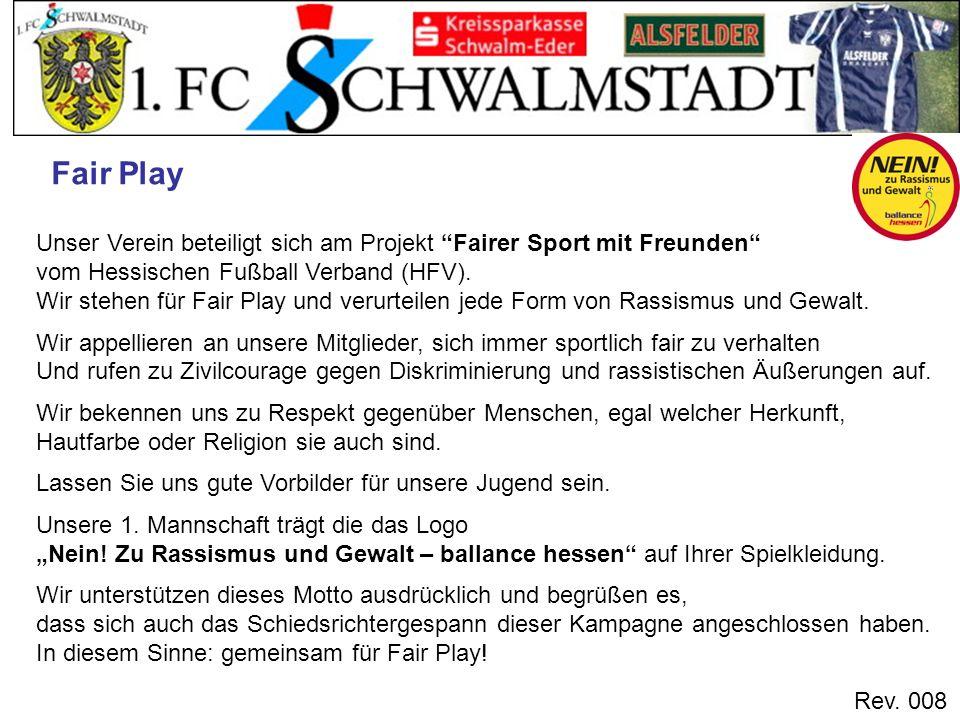 Rev. 008 Unser Verein beteiligt sich am Projekt Fairer Sport mit Freunden vom Hessischen Fußball Verband (HFV). Wir stehen für Fair Play und verurteil